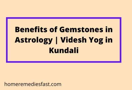 Benefits of gemstones in astrology videsh yog in kundali