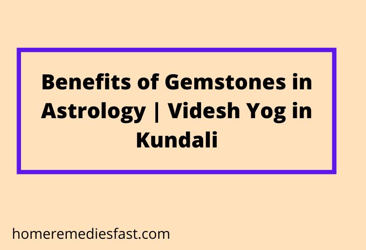 Benefits of Gemstones in Astrology | Videsh Yog in Kundali