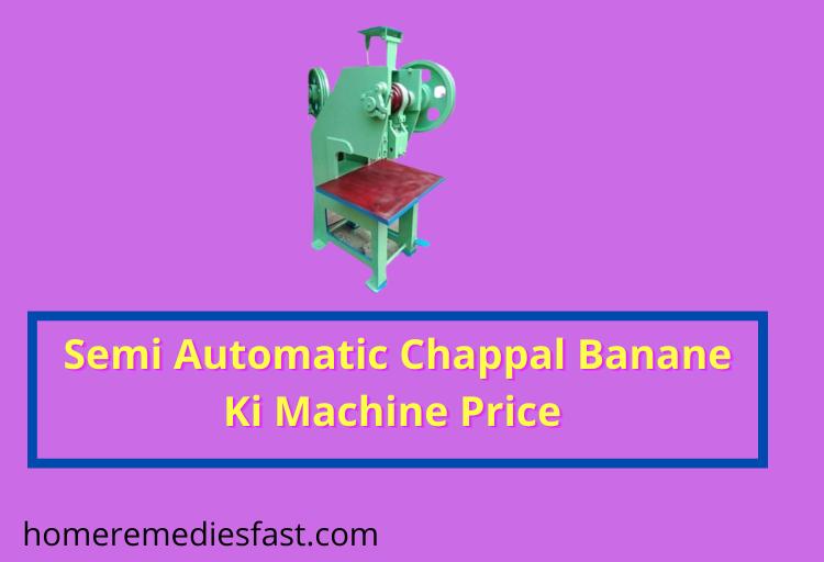 Semi Automatic Chappal Banane Ki Machine Price